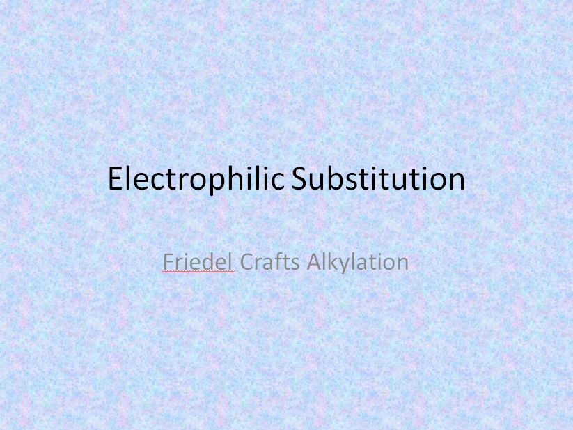 Friedel Crafts Alkylation - Electrophilic Substitution