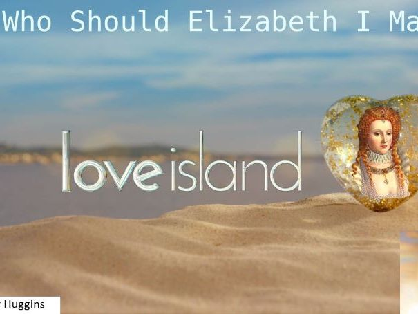 Love Island - Who should Queen Elizabeth I Marry?