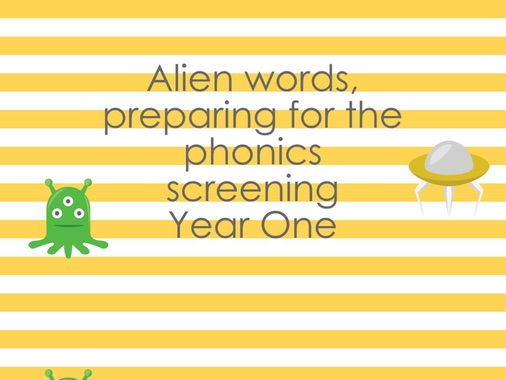 Phonics; Alien words, preparing for the phonics screening year one