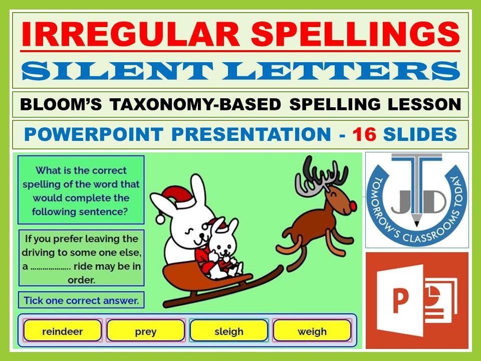 IRREGULAR SPELLINGS AND SILENT LETTERS: POWERPOINT PRESENTATION - 16 SLIDES