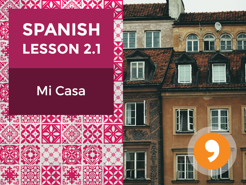 Spanish Lesson 2.1: Mi Casa - My House