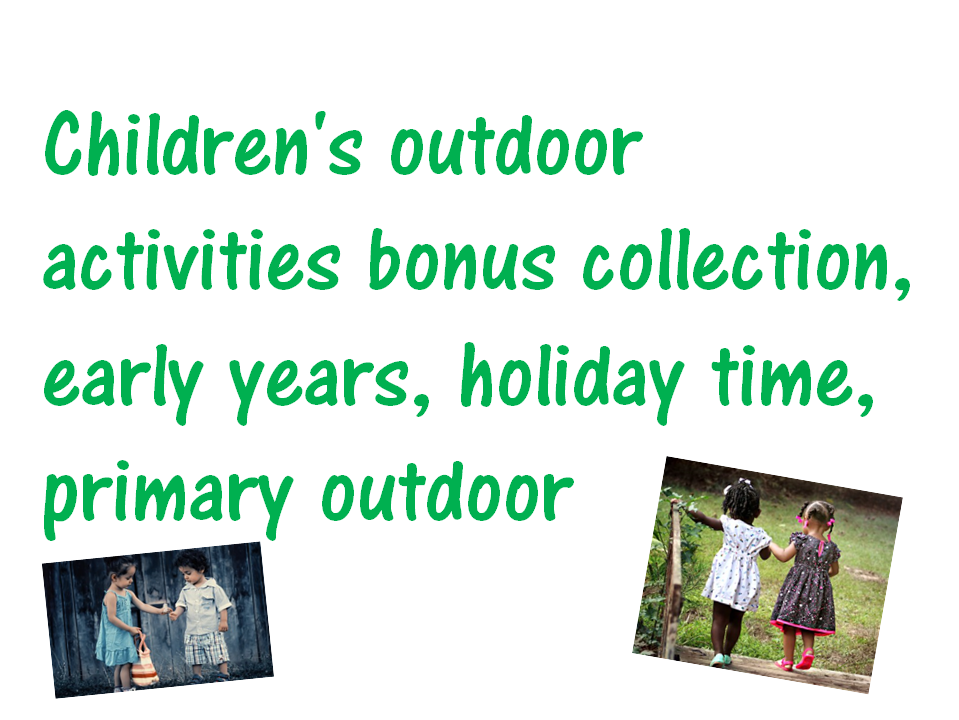 Childrens outdoor activities bonus collection, early years, holiday time, primary outdoor
