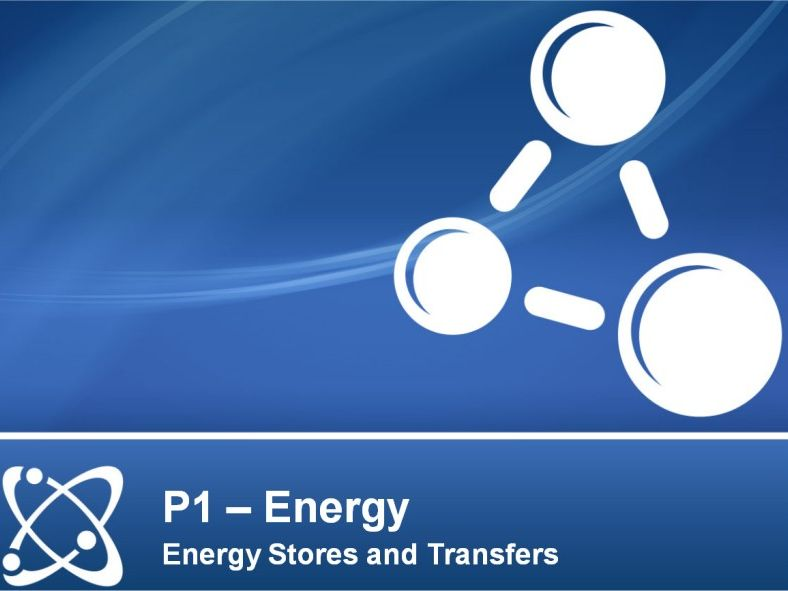 NEW AQA PHYSICS GCSE - ENERGY - Lesson 1 – Energy Stores and Transfers