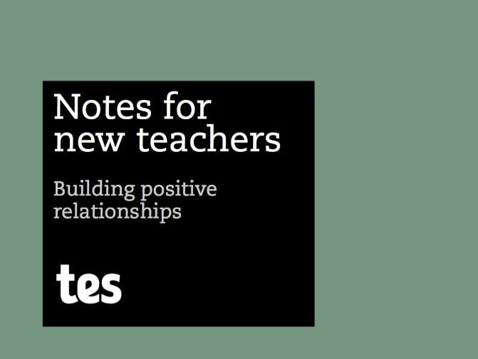 Notes for new teachers - Building positive relationships