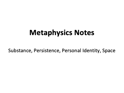 Metaphysics Summary - Philosophy A-Level (inc. Substance, Persistence, Personal Identity, Space)