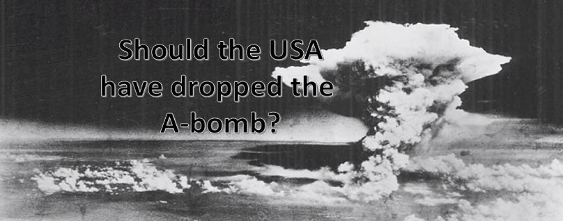 Should the US have dropped the A-bomb?