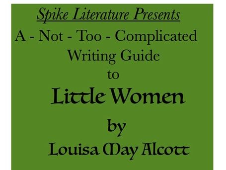 """Little Women""  Spike Lit's ""Not-Too-Complicated "" Writing Guide"