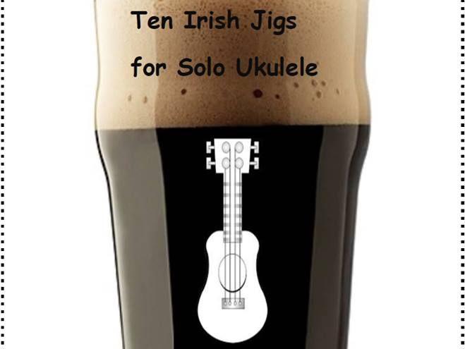 Ten Irish jigs for Solo Ukulele
