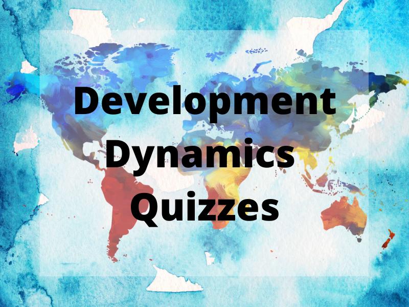 Bundle of Development Dynamics Quizzes (WITH ANSWERS) - GCSE Geography Edexcel B