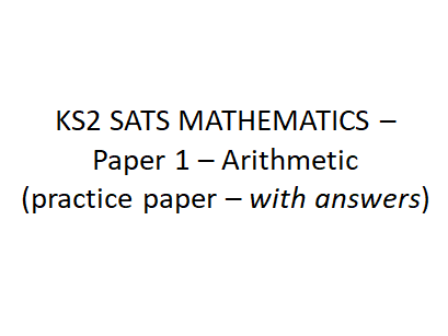 Practice Arithmetic Test - (YEAR 6 LEVEL) SATS MATHEMATICS Paper 1 (with answers)