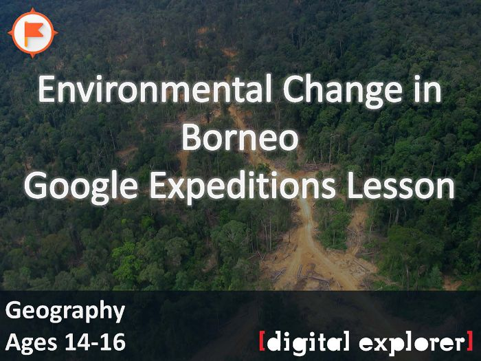 Environmental change in Borneo #GoogleExpeditions Lesson