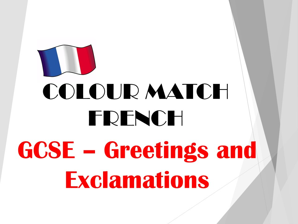 GCSE FRENCH -Greetings and Exclamations - COLOUR MATCH