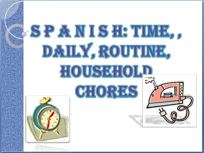 Spanish: Time, Daily Routine, Household Chores