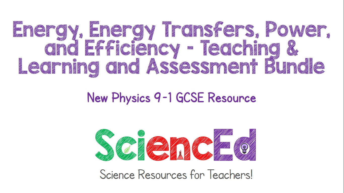 Energy, Energy Transfers, Power and Efficiency - Teaching and Assessment Bundle  by SciencEd