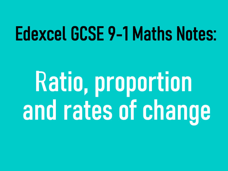 Edexcel GCSE 9-1 Maths Notes: Ratio, proportion and rates of change