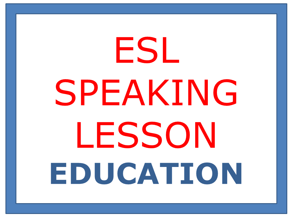ESL SPEAKING LESSON  EDUCATION