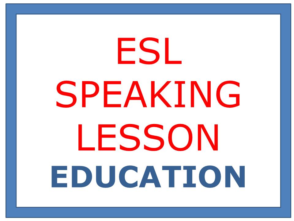 ESL SPEAKING LESSON  EDUCATION