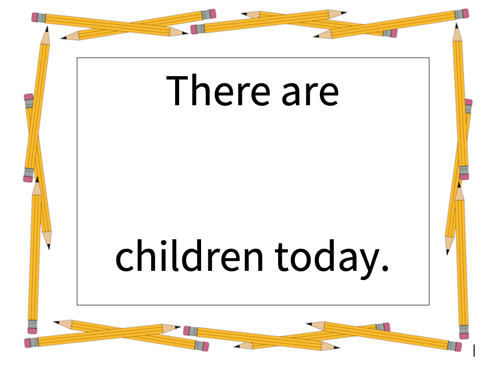 There are ___ children today.
