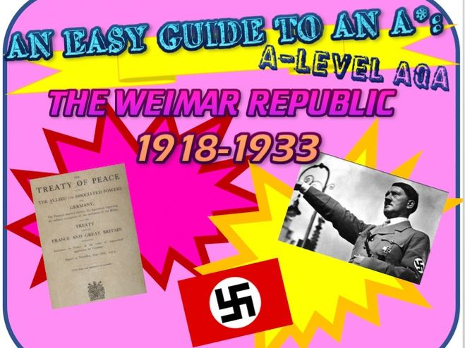 AN EASY GUIDE TO AN A*: A-LEVEL HISTORY: THE WEIMAR REPUBLIC 1918-33