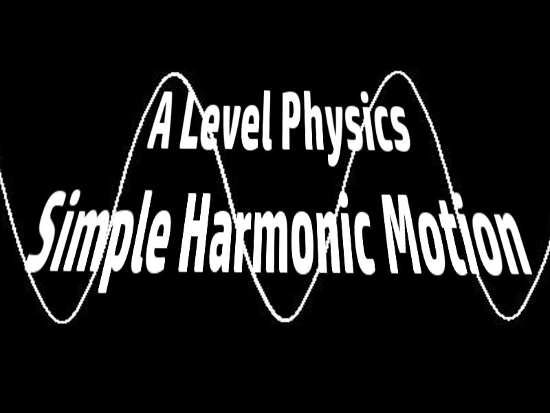 A Level Physics Simple Harmonic Motion 1 : Oscillations