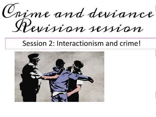Interactionism and crime revision AQA A level sociology