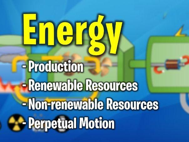 Energy - Production, Renewable vs Non-Renewable, Perpetual Motion