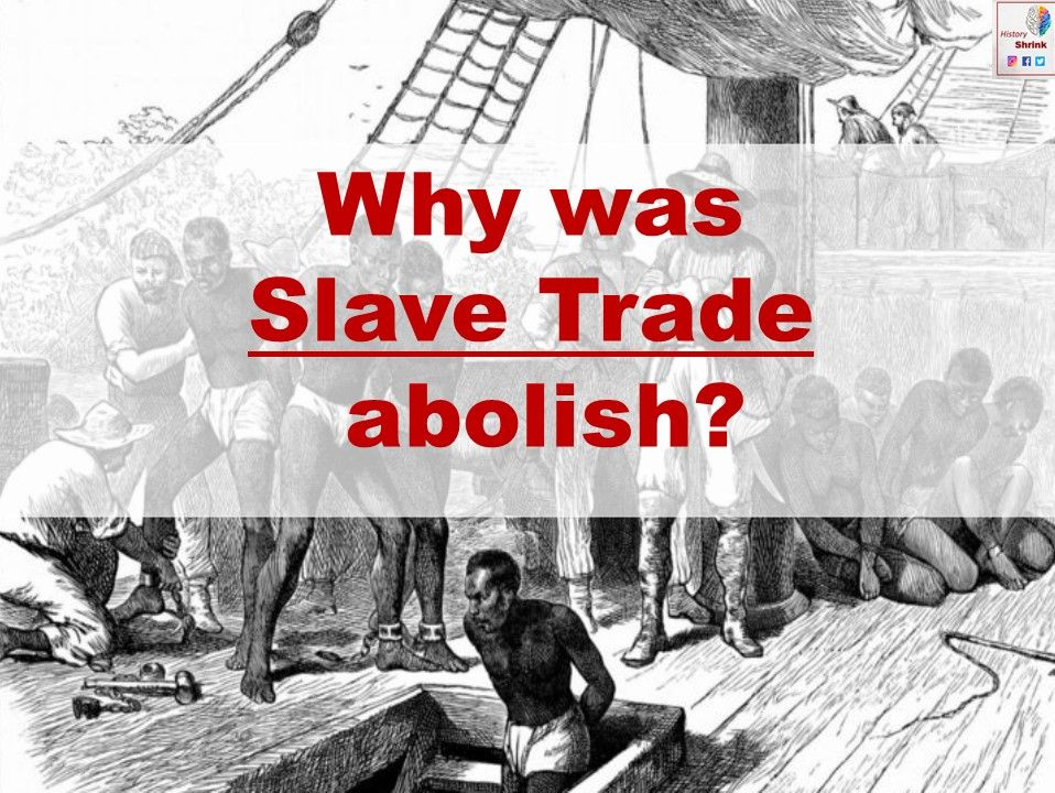Why was slave trade and slavery abolished?
