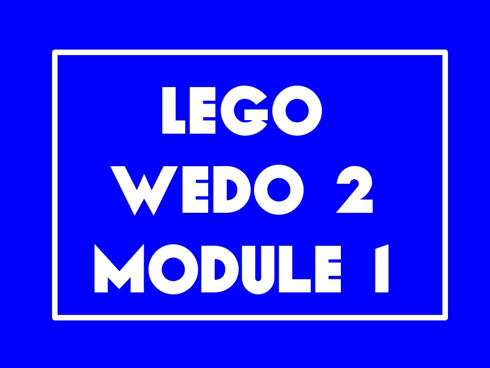 13 Lego Wedo 2 lessons (Module 1)