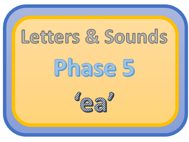 Letters & Sounds Phase 5 'ea'