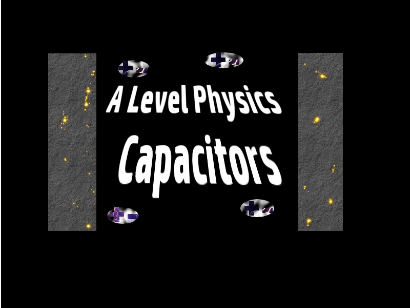 A Level Physics Unit: Capacitors