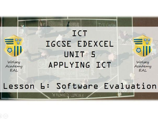 6.ICT>IGCSE>Edexcel>Unit 5>Applying ICT>Software Evaluation