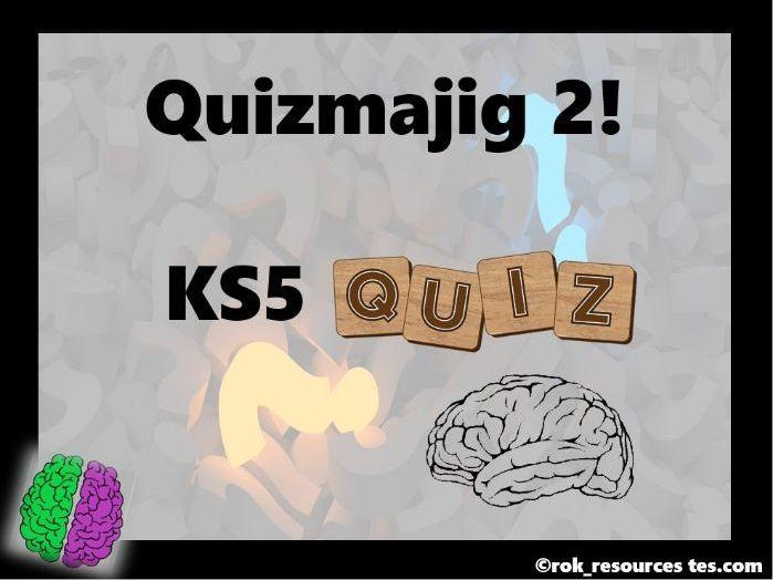 KS5 Quiz - Quizmajig 2!