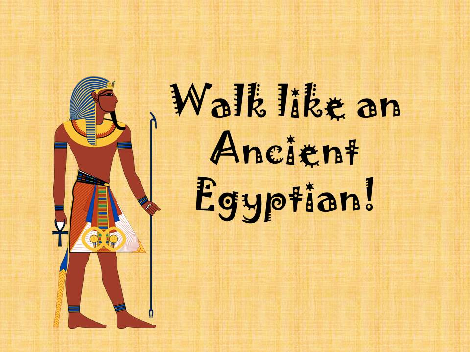 Walk like an (Ancient) Egyptian, song about Ancient Egypt.