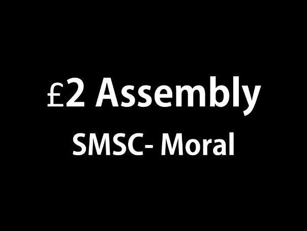 SMSC- Moral- £2 assembly