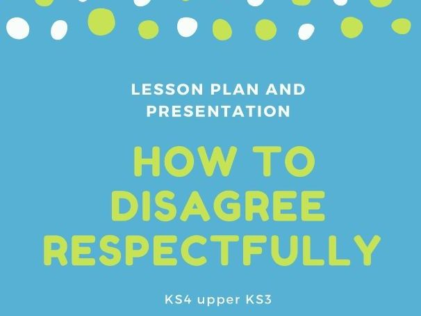 Managing Conflict and Disagreeing Respectfully,  PSHE lesson plan KS4  KS3