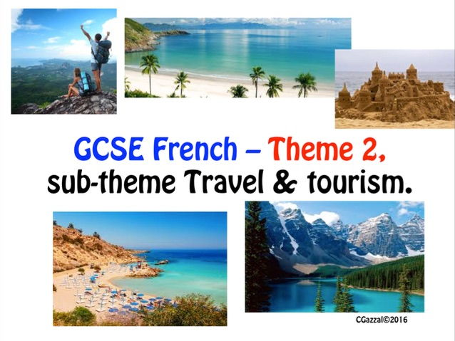 French GCSE Theme 2, sub-theme Travel & Tourism.