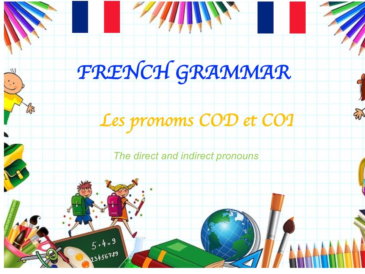 the direct and indirect object in French (COD et COI)