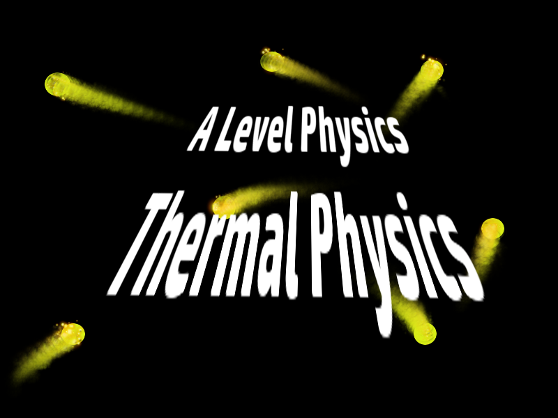 A Level Physics Thermal Physics 6 : Kinetic Theory