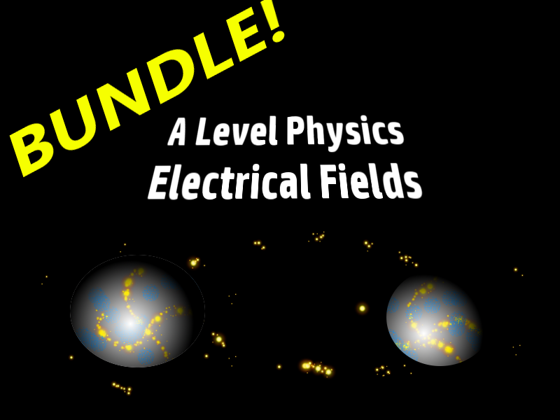 A Level Physics Unit: Electric Fields