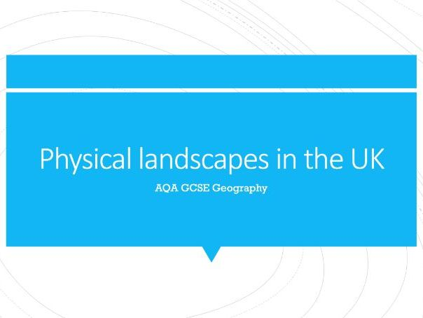 Geography AQA GCSE PowerPoints - Physical landscapes in the UK