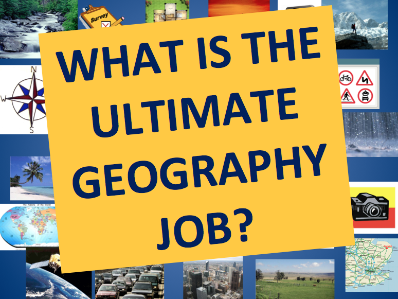 What is the Ultimate Geography Job?