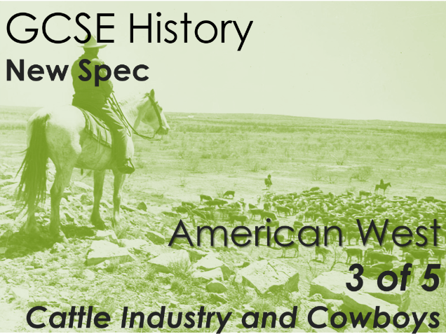 GCSE History (New Spec) American West (3 of 5) - Cattle Industry and Cowboys