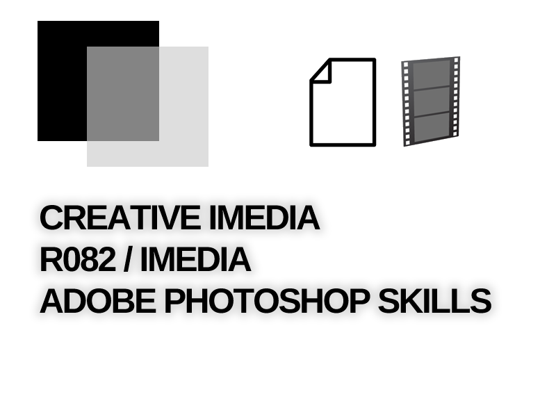 Creative iMedia - R082 Adobe Photoshop CC - Skills Practice (Sheet & Videos)