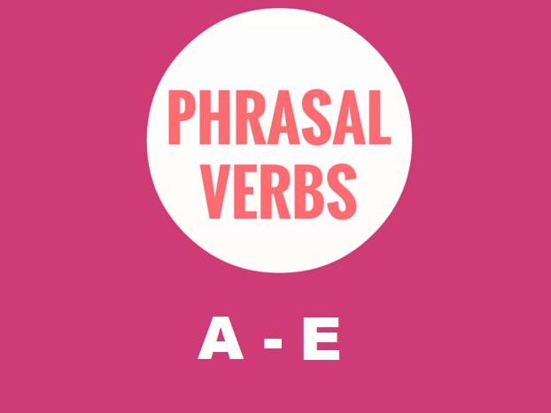 Phrasal Verbs A - E: Worksheet (56% OFF)