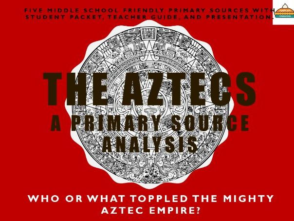 Aztec Primary Source Analysis: Who or What toppled the mighty Aztec empire?