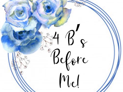 4 B's Before Me