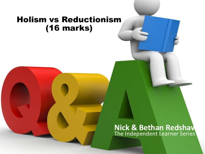 Paper 3 Issues and Options in Psychology– Practice Questions Holism Vs Reductionism (16 marks)