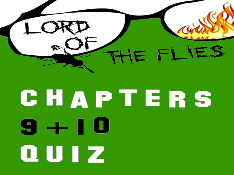 Lord of the Flies by William Golding Chapters 9-10 Quiz