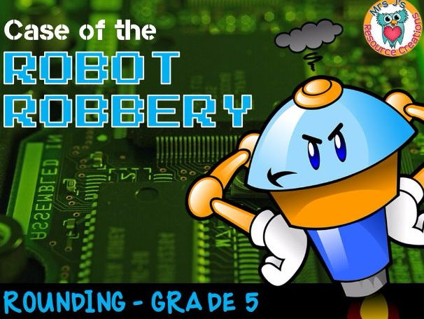 Rounding Math Mystery: Case of The Robot Robbery (GRADE 5)