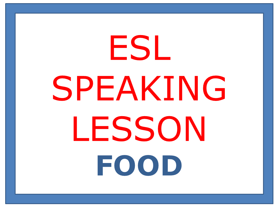 ESL SPEAKING LESSON  FOOD